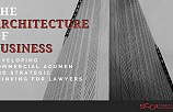 The Architecture of Business: Developing Commercial Acumen & Strategic Thinking for Lawyers