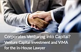Corporates Venturing into Capital? Venture Capital Investment and VIMA for the In-house Lawyer