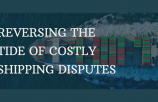 Reversing the tide of costly shipping disputes