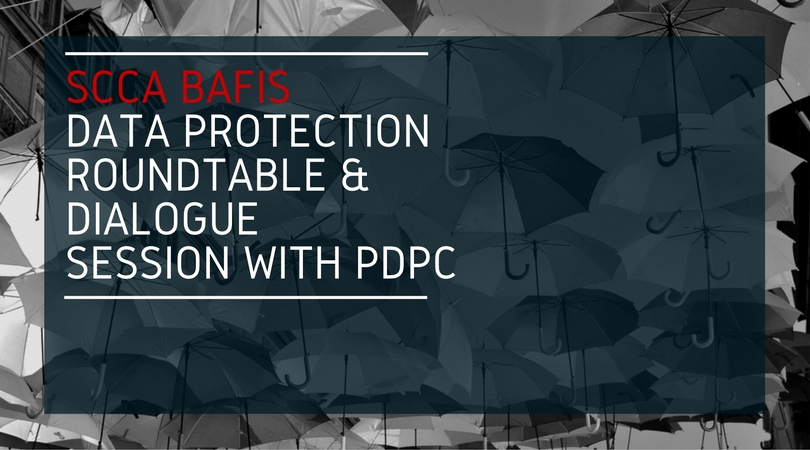 SCCA BAFIS Data Protection Roundtable & Dialogue Session with PDPC