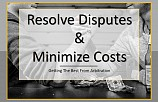 Resolve Disputes & Minimize Costs: Getting The Best From Arbitration