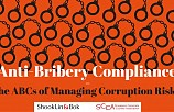 Anti-Bribery Compliance: The ABCs of Managing Corruption Risks